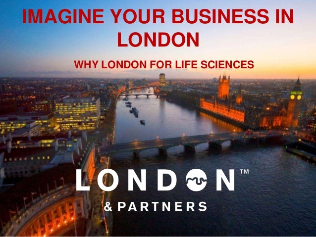 IMAGINE YOUR BUSINESS IN         LONDON    WHY LONDON FOR LIFE SCIENCES