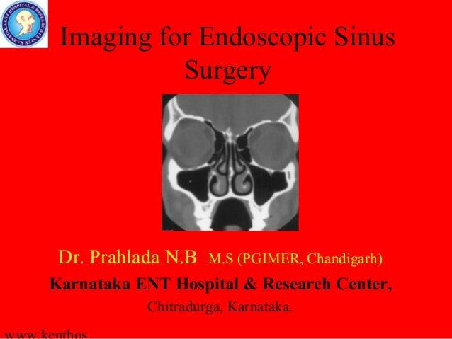 Imaging for Endoscopic Sinus           Surgery Dr. Prahlada N.B   M.S (PGIMER, Chandigarh)Karnataka ENT Hospital & Researc...