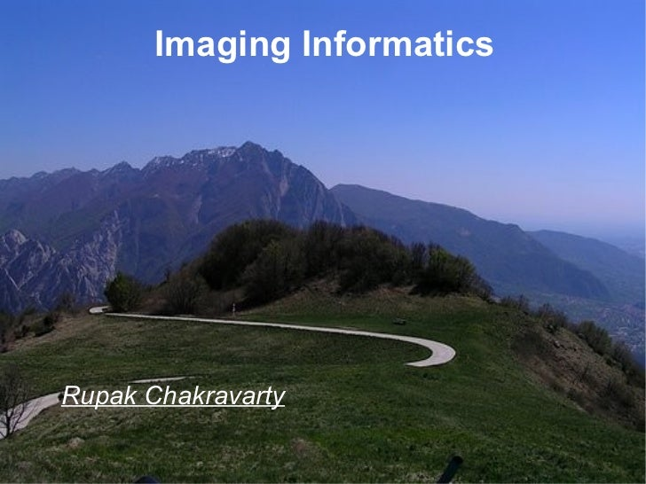Imaging Informatics Rupak Chakravarty