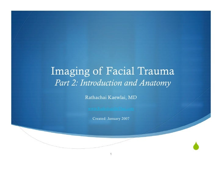 Imaging of Facial Trauma Part 2: Introduction and Anatomy         Rathachai Kaewlai, MD           www.RadiologyInThai.com ...
