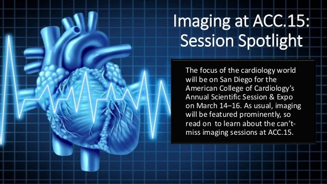 Imaging at ACC.15: Session Spotlight The focus of the cardiology world will be on San Diego for the American College of Ca...