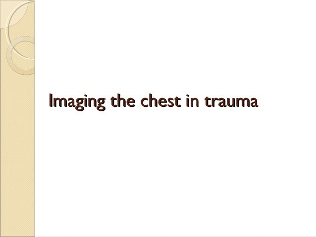 Imaging the chest in traumaImaging the chest in trauma