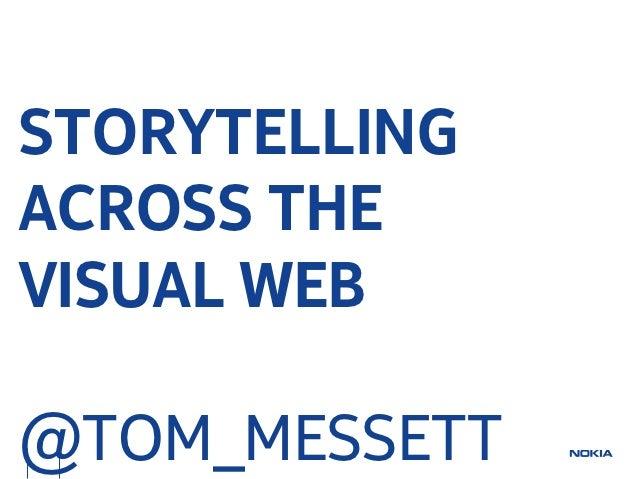 STORYTELLINGACROSS THEVISUAL WEB@TOM_MESSETT