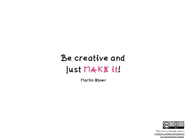 Be creative and 