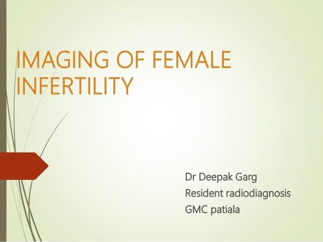 IMAGING OF FEMALE INFERTILITY Dr Deepak Garg Resident radiodiagnosis GMC patiala
