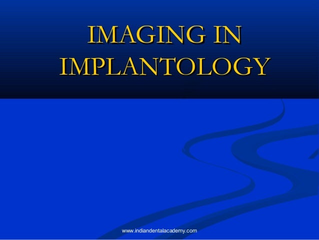 IMAGING IN IMPLANTOLOGY  www.indiandentalacademy.com