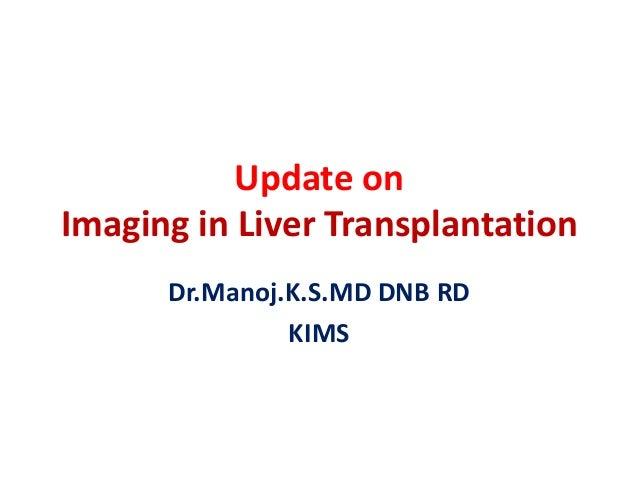 Update on Imaging in Liver Transplantation Dr.Manoj.K.S.MD DNB RD KIMS