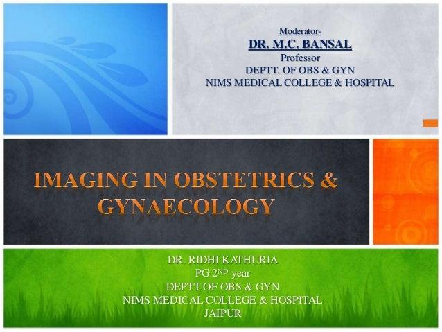 Moderator-  DR. M.C. BANSAL  Professor  DEPTT. OF OBS & GYN  NIMS MEDICAL COLLEGE & HOSPITAL  DR. RIDHI KATHURIA  PG 2ND y...