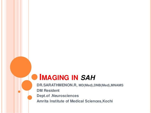 IMAGING IN SAH  DR.SARATHMENON.R, MD(Med),DNB(Med),MNAMS  DM Resident  Dept.of .Neurosciences  Amrita Institute of Medical...