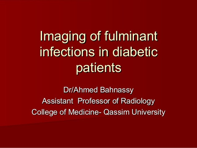 Imaging of fulminant  infections in diabetic         patients         Dr/Ahmed Bahnassy  Assistant Professor of RadiologyC...