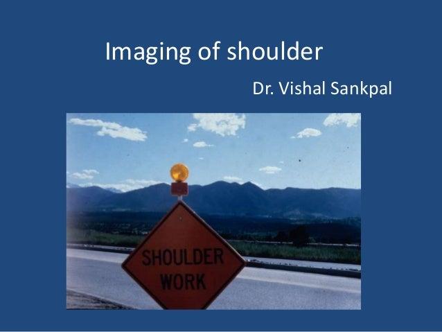 Imaging of shoulder            Dr. Vishal Sankpal