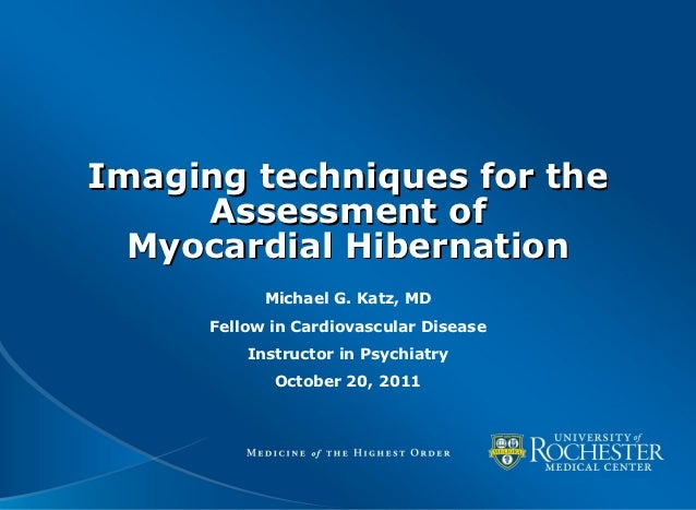 Imaging techniques for the     Assessment of  Myocardial Hibernation            Michael G. Katz, MD      Fellow in Cardiov...