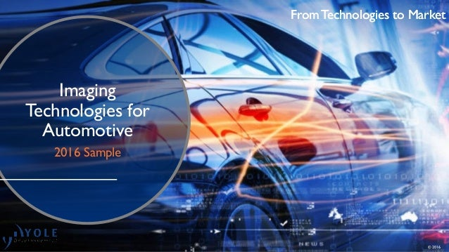 From Technologies to Market Imaging Technologies for Automotive 2016 Sample From Technologies to Market © 2016