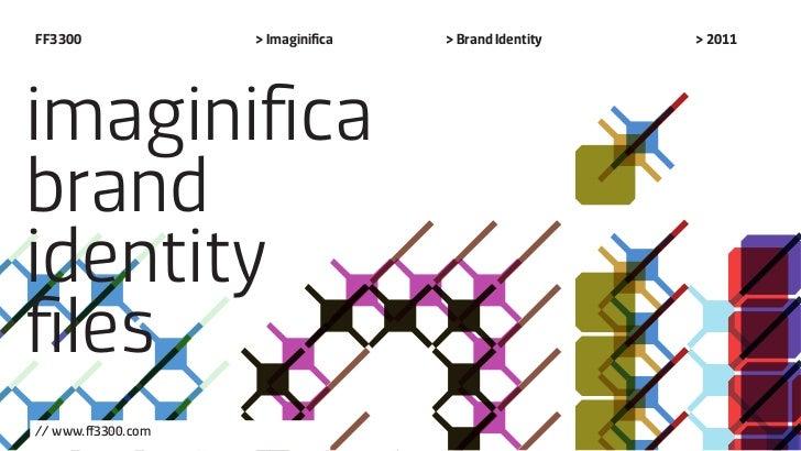 FF3300              > Imaginifica   > Brand Identity   > 2011imaginificabrandidentityfiles// www.ff3300.com