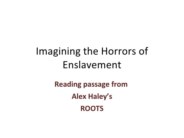 Imagining the Horrors of Enslavement Reading passage from  Alex Haley's ROOTS