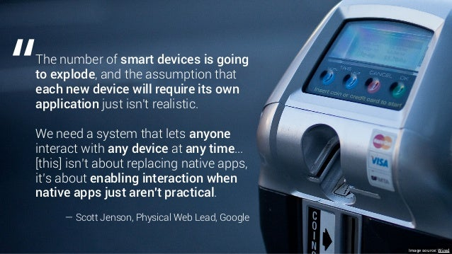 Image source: Wired The number of smart devices is going to explode, and the assumption that each new device will require ...