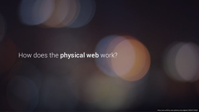 http://www.flickr.com/photos/ducdigital/2892313560 How does the physical web work?