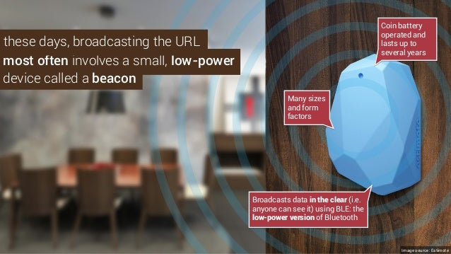 most often involves a small, low-power Broadcasts data in the clear (i.e. anyone can see it) using BLE: the low-power vers...