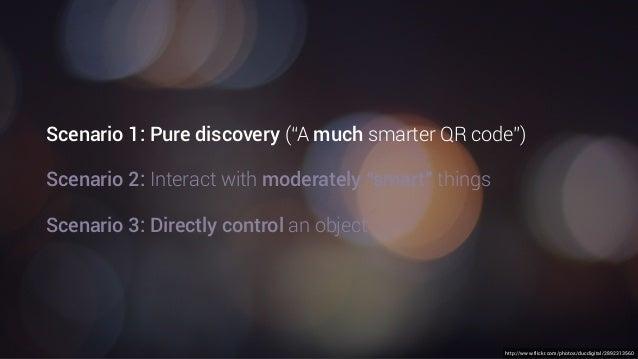 "http://www.flickr.com/photos/ducdigital/2892313560 Scenario 1: Pure discovery (""A much smarter QR code"") Scenario 2: Inter..."
