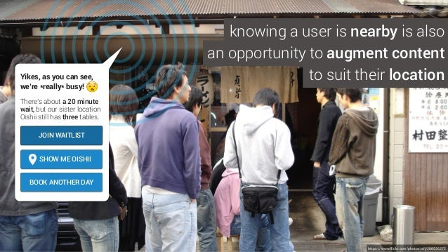 https://www.flickr.com/photos/sfj/288526372 knowing a user is nearby is also an opportunity to augment content Yikes, as y...