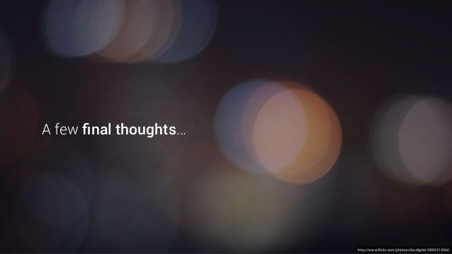 http://www.flickr.com/photos/ducdigital/2892313560 A few final thoughts…
