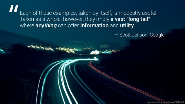 """Each of these examples, taken by itself, is modestly useful. Taken as a whole, however, they imply a vast """"long tail"""" wher..."""