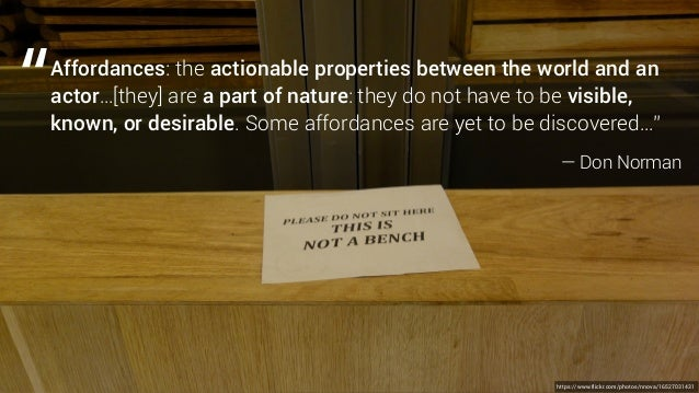https://www.flickr.com/photos/nnova/16527031431 Affordances: the actionable properties between the world and an actor…[the...