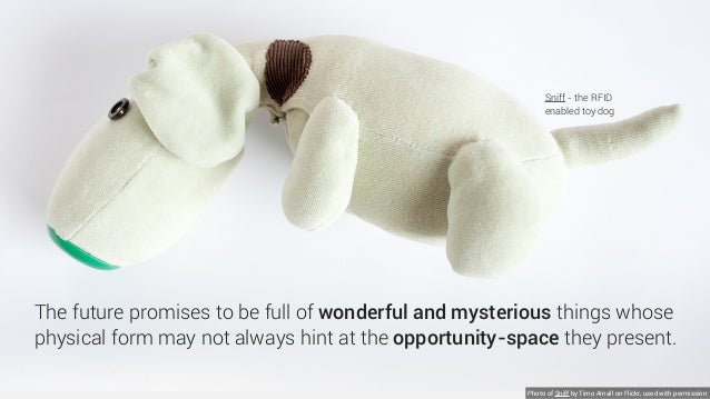 Photo of Sniff by Timo Arnall on Flickr, used with permission Sniff - the RFID enabled toy dog The future promises to be f...