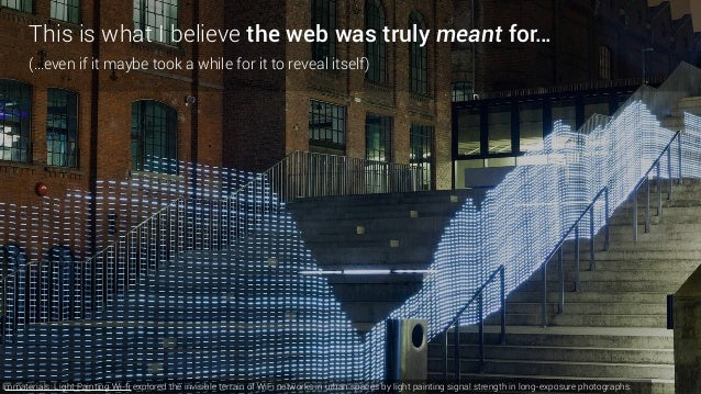 This is what I believe the web was truly meant for…  (…even if it maybe took a while for it to reveal itself) Immaterial...