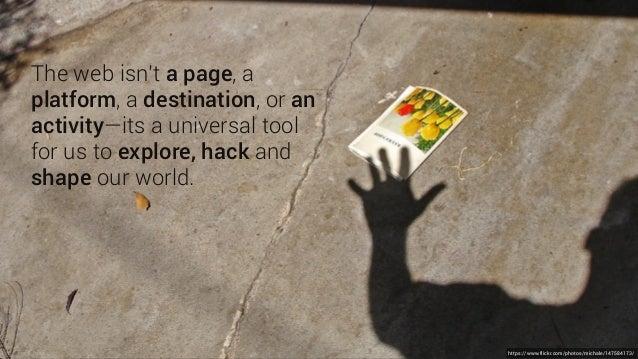 https://www.flickr.com/photos/michale/147584173/ The web isn't a page, a platform, a destination, or an activity—its a uni...