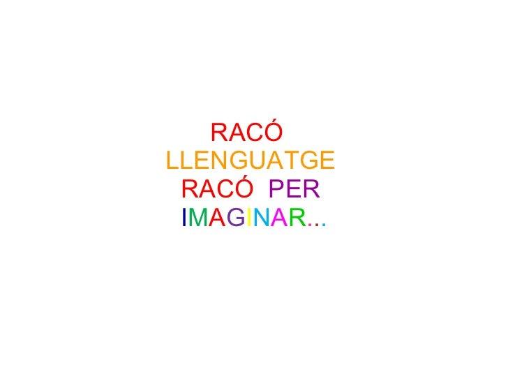 RACÓ  LLENGUATGE   RACÓ  PER   I M A G I N A R . . .