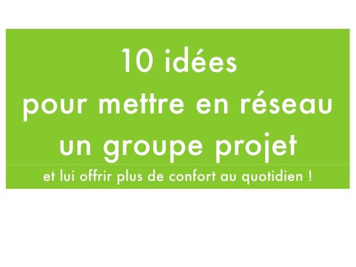 10 idées pour mettre en réseau   un groupe projet  et lui offrir plus de confort au quotidien !