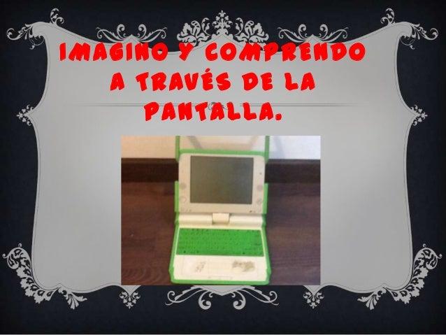 IMAGINO Y COMPRENDO A TRAVÉS DE LA PANTALLA.