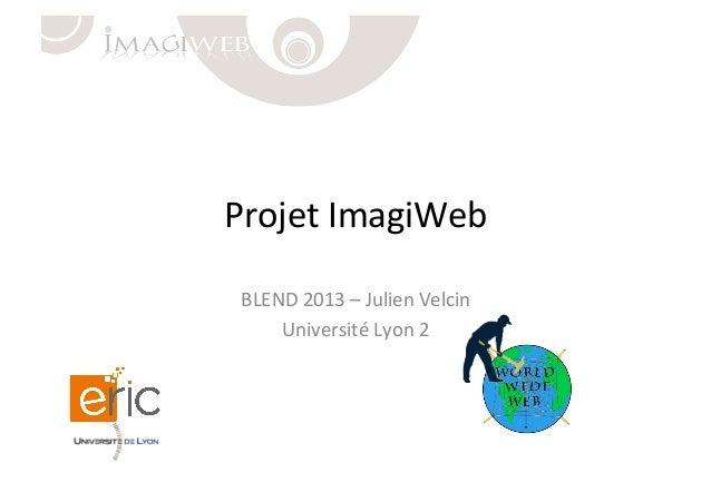 Projet  ImagiWeb   BLEND  2013  –  Julien  Velcin   Université  Lyon  2