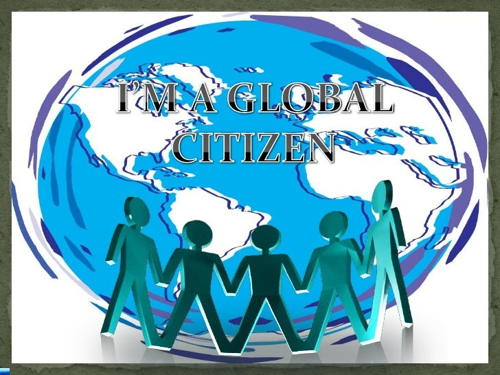 I'M A GLOBAL CITIZEN<br />