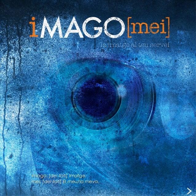 imago: [del llatí] Imatge. mei: [del llatí] El meu/la meva.