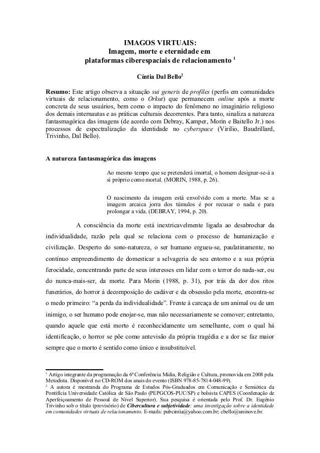 IMAGOS VIRTUAIS: Imagem, morte e eternidade em plataformas ciberespaciais de relacionamento 1 Cíntia Dal Bello2 Resumo: Es...