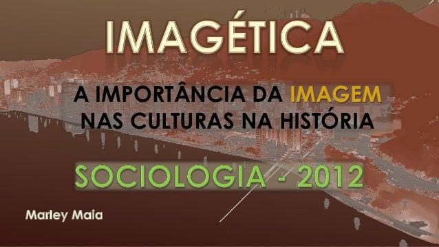A IMPORTÂNCIA DA IMAGEMNAS CULTURAS NA HISTÓRIA
