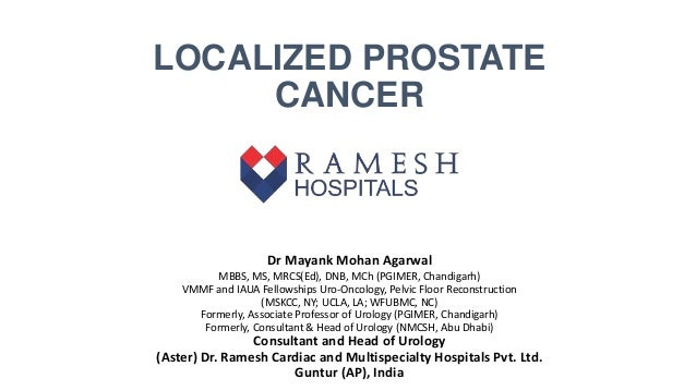 LOCALIZED PROSTATE CANCER Dr Mayank Mohan Agarwal MBBS, MS, MRCS(Ed), DNB, MCh (PGIMER, Chandigarh) VMMF and IAUA Fellow...