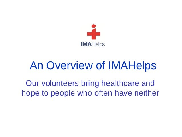 An Overview of IMAHelps Our volunteers bring healthcare andhope to people who often have neither