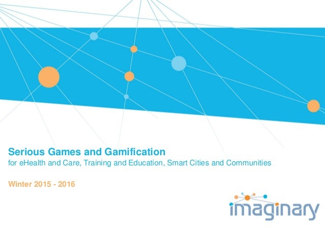 Serious Games and Gamification for eHealth and Care, Training and Education, Smart Cities and Communities Winter 2015 - 20...