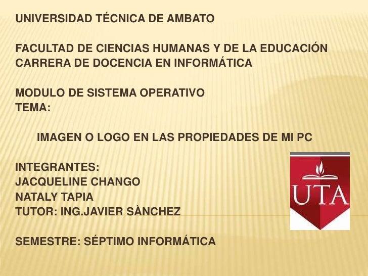 UNIVERSIDAD TÉCNICA DE AMBATO<br /><br />FACULTAD DE CIENCIAS HUMANAS Y DE LA EDUCACIÓN<br />CARRERA DE DOCENCIA EN INFOR...
