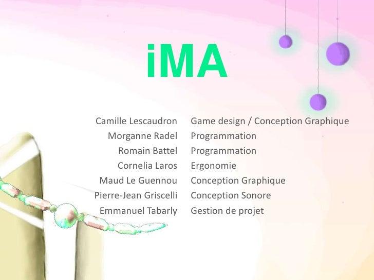 iMA<br />Camille Lescaudron<br />Morganne Radel<br />Romain Battel<br />Cornelia Laros<br />Maud Le Guennou<br />Pierre‐Je...