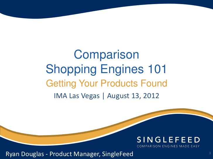 Comparison             Shopping Engines 101             Getting Your Products Found               IMA Las Vegas | August 1...