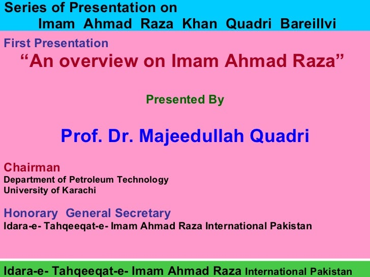 "Series of Presentation on  Imam  Ahmad  Raza  Khan  Quadri  Bareillvi <ul><li>First Presentation </li></ul><ul><li>"" An ov..."