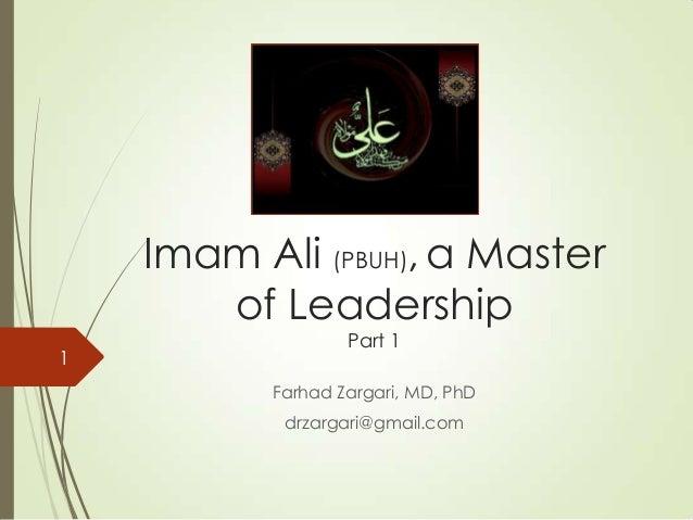 Imam Ali (PBUH), a Master of Leadership Part 1 Farhad Zargari, MD, PhD drzargari@gmail.com 1
