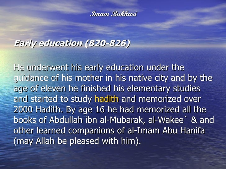 imam bukhari The actual title of the book commonly referred to as sahih al-bukhari,  the clarification is given in a hadith reported by aisha in imam zarkashi's (1344-1392.