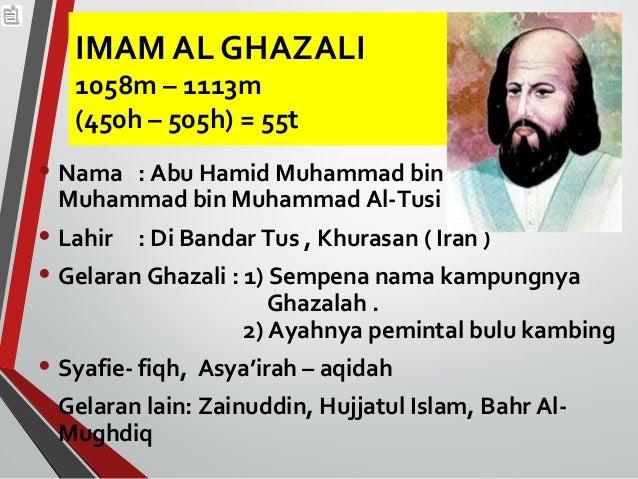 IMAM AL GHAZALI  1058m – 1113m  (450h – 505h) = 55t  • Nama : Abu Hamid Muhammad bin  Muhammad bin Muhammad Al-Tusi  • Lah...