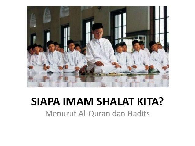 SIAPA IMAM SHALAT KITA? Menurut Al-Quran dan Hadits