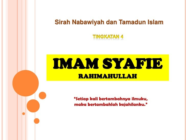 """SirahNabawiyahdanTamadun Islam<br />Tingkatan 4<br />IMAM SYAFIERAHIMAHULLAH<br />""""Setiap kali bertambahnyailmuku, makaber..."""